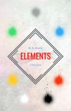 Elements (Libro Uno) ~ by MayraRoseAmelie
