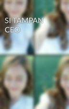 SI TAMPAN CEO by androna25