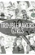 Troublemakers Girls [PROSES PENGEDITAN] by nuraazizza
