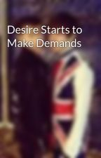 Desire Starts to Make Demands by mileskane