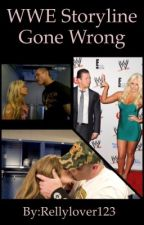 WWE Storyline Gone Wrong  by Rellylover123