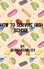 How to survive high school by iicupcakegirl123