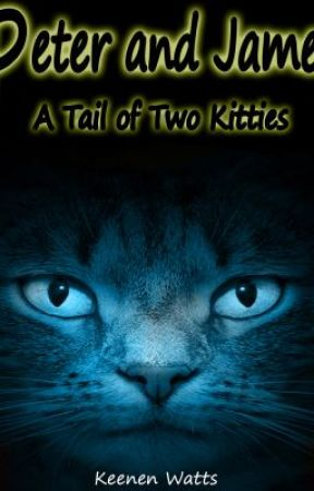 Peter and James: A Tail of Two Kitties - Ep.1 Well, That Escalated Quickly! by KeenenWatts