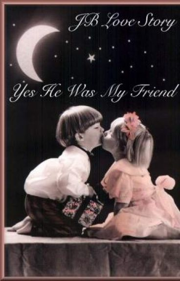 Yes He was My Friend- JB Love Story