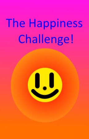 The Happiness Challenge! by Emily778866