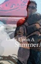 Once Upon A Summer Series 1 (A John And Lenny Pearce FanFic) by _Jayden_Bird_