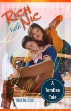 Rich with Nic: A TomBae Tale {COMPLETED} by MayumiCruz501