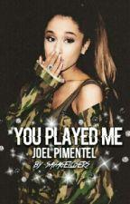 You Played Me||Joel Pimentel  by godxashley