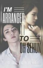 I'm Arranged To Oh Sehun || EXO  by pattchnyl