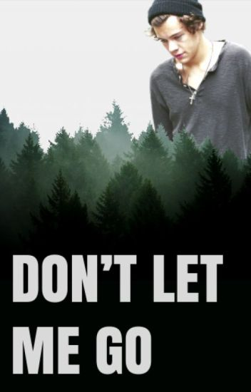 Don't Let Me Go (A Larry Stylinson Story)