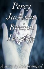 Percy Jackson: Broken Loyalty (Formerly Lies, Secrets, Betrayal) by IdkWhatToSay15