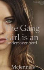 The Gang Girl, is an Undercover Nerd. (COMPLETED) by McJennels