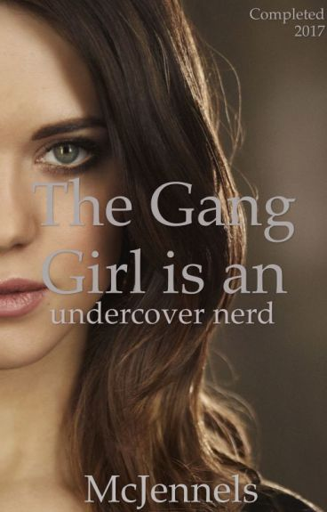 The gang girl, is an undercover nerd