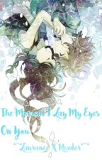 The Moment I Lay My Eyes On You *~*Laurance X Reader*~* UNDER EDITING  by Kawaii_Desu__Girl