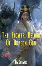 The Flower Belong Of Dragon God by Jenyfio