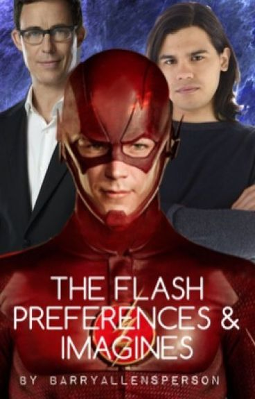 The Flash Imagines, Preferences/one shots  (Grant Gustin)