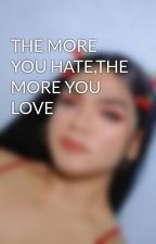 THE MORE YOU HATE,THE MORE YOU LOVE by PdyyMnjrs