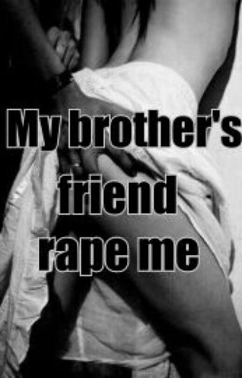 My Brother's Friend Rape Me