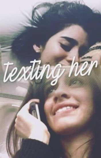 TEXTING HER.