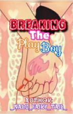Breaking The Playboy by _NALU_Fairy_Tail_