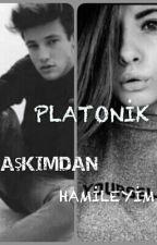 Platonik Aşkımdan Hamileyim!!! by xGamzeliiix123