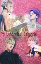 Catching a Bambi : I'm Luhannie's Sehunnie by HunHan_SeLu_World