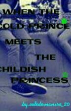 When The Cold Prince Meets The Childish Princess by coledemonise_20