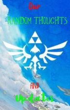 Our Random Thoughts & Updates! by -Kawaii-Pocky-