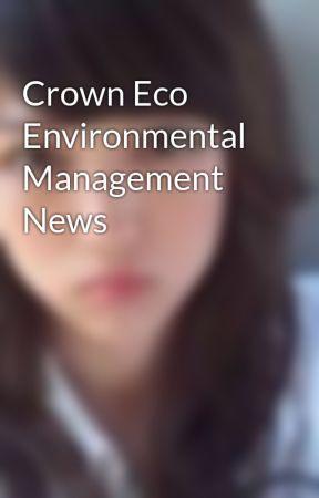 Crown Eco Environmental Management News by hazelcherry015