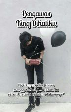 Pengawas King Dihatiku by CikSidekick