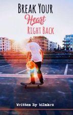 Break Your Heart Right Back by bilzhrx