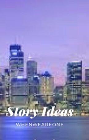 Story Ideas by WhenWeAreOne