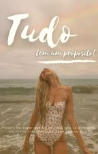 Tudo Tem Um Propósito (Reescrevendo) by PrincessesOf_God