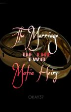 The Marriage Of The Two Mafia Heirs by osangpangit