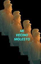 Mi Vecino Molesto {EDITANDO} by HonigPupo