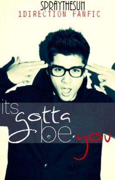 It's Gotta Be You {One Direction/Zayn Malik}