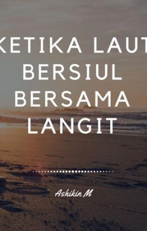 Ketika Laut Bersiul Bersama Langit (Working Title) by Ashikinmm