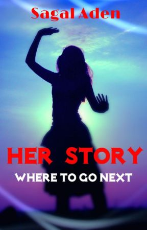 Her story: Where to go next by SagalAden