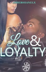 Love and Loyalty [ Completed ] #Wattys2016 by ambershanelx