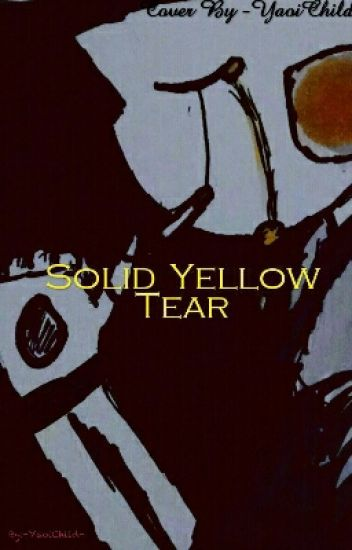 Solid Yellow Tear (Gaster!Sans x Caring Fem!Reader)