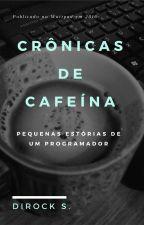 Crônicas de Cafeína: pequenas histórias de um programador by DiRockS