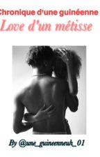 [ 1 ] Chronique D'une Guinéenne Love D'un Métisse by une_guineenneuh_01