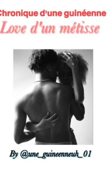Chronique D'une Guinéenne Love D'un Métisse