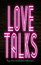 Love Talks. by SecretDublinWriter