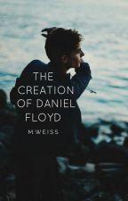 The Creation of Daniel Floyd by ablush
