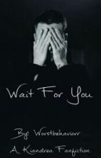 Wait For You (A Kiandrea Fanfiction) by gawdgilinsky