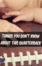 Things You Don't Know About This Quarterback by xXItsBecaBishXx