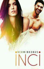 İNCİ (TAMAMLANDI) by NerminKNS