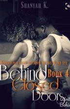 Behind Closed Doors (BOOK 4) by Nyahxoxo