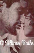 O Último Baile  by yourenotmywonderwall